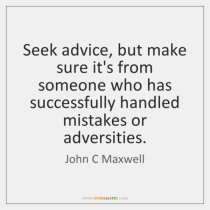 john-c-maxwell-seek-advice-but-make-sure-its-from-quote-on-storemypic-2bfbb