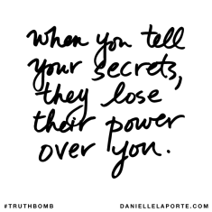 When+you+tell+your+secrets,+they+lose+their+power+over+you.